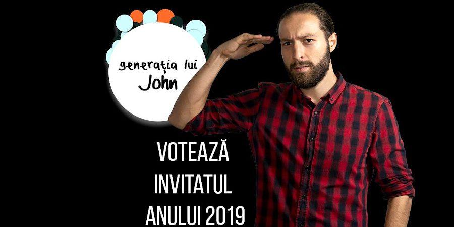 """Votați invitatul anului 2019 """"Generația lui John"""""""